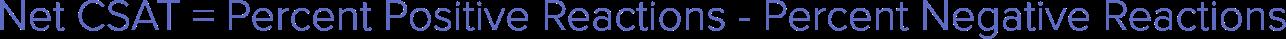 NetCSAT=PercentPositiveReactions-PercentNegativeReactions