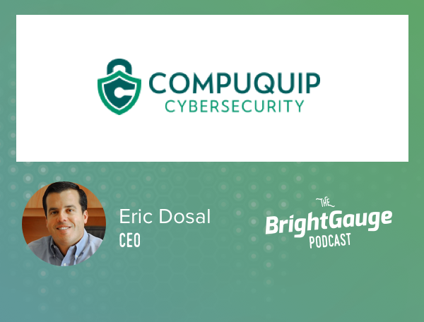 [Podcast] #41: What's Next? A look inside the last year at BrightGauge + Compuquip Cybersecurity with Eric & Brian Dosal