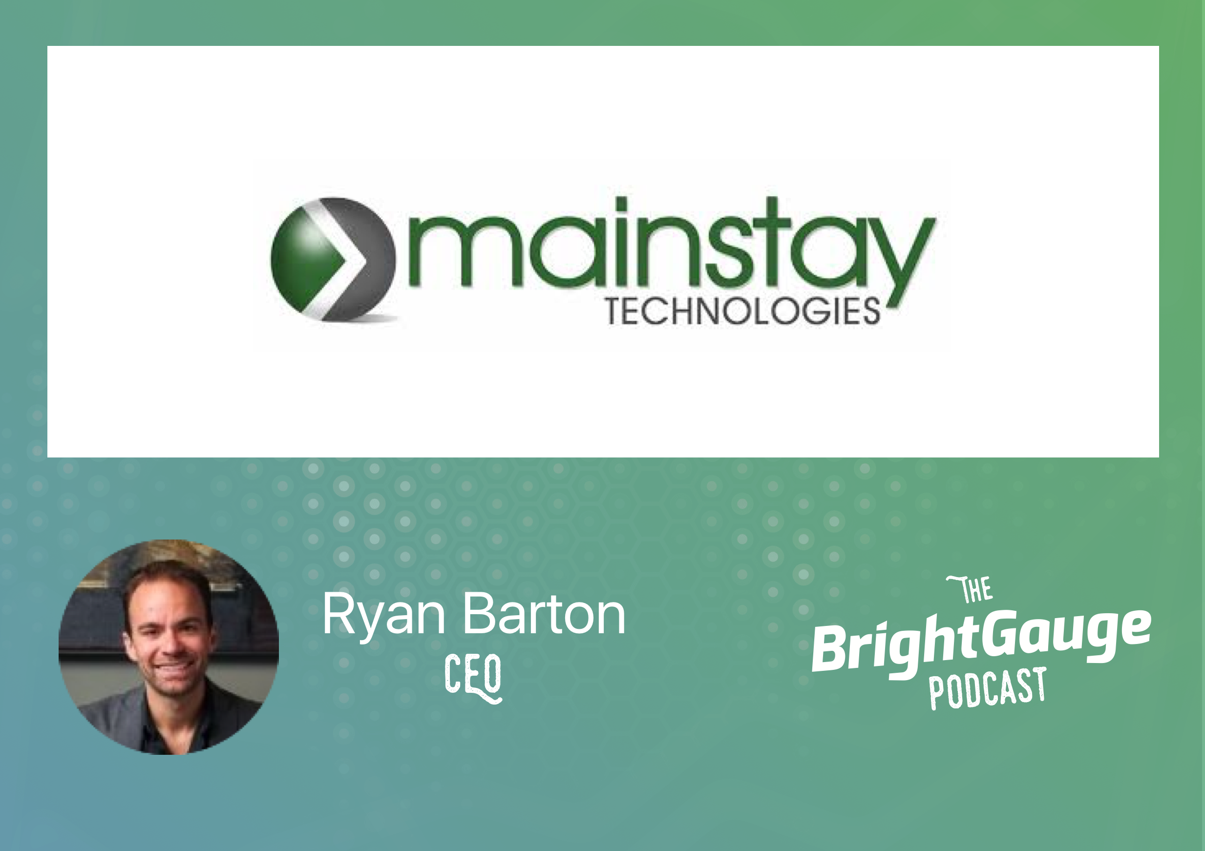 [Podcast] Episode 17 with Ryan Barton of Mainstay Technologies