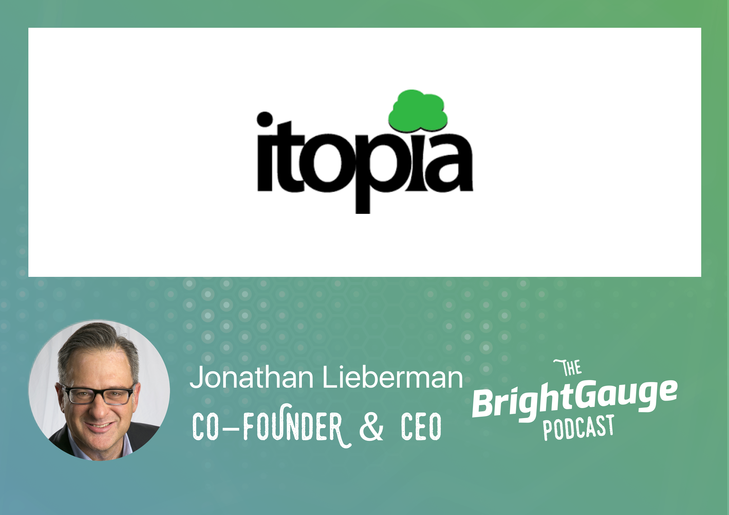 [Podcast] Episode 29 with Jonathan Lieberman of Itopia