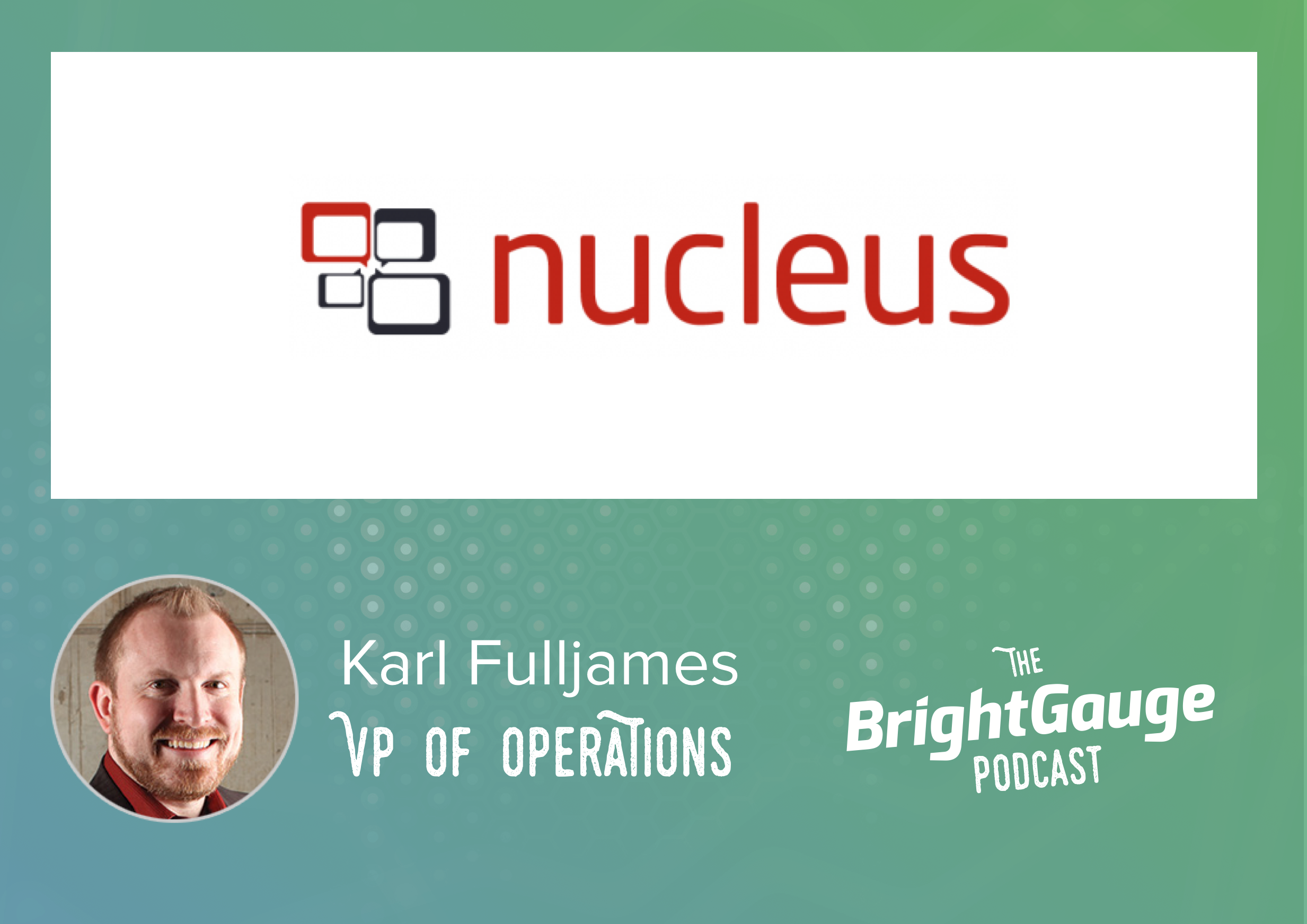 [Podcast] Episode 40 with Karl Fulljames of Nucleus Networks