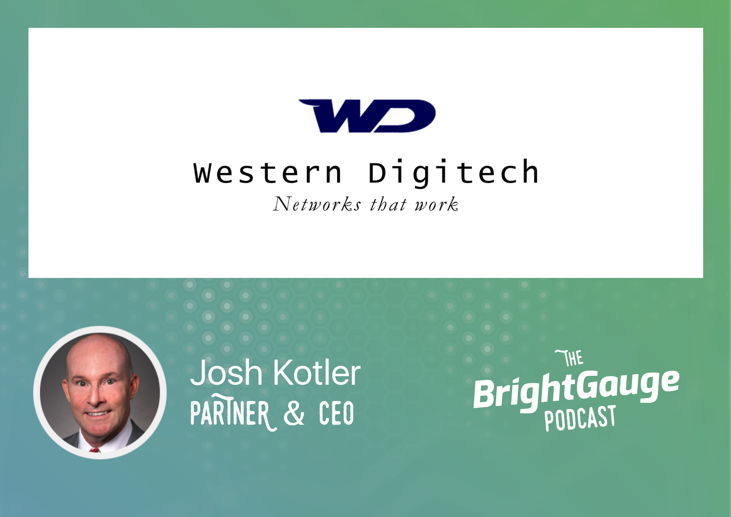 [Podcast] Episode 5 with Josh Kotler of Western Digitech